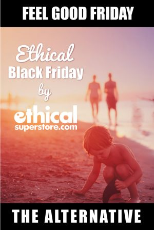 Ethical Black Friday is an alternative to the splurge. Ethical Superstore is giving 20% off and for orders over £30 donating to a foodbank.